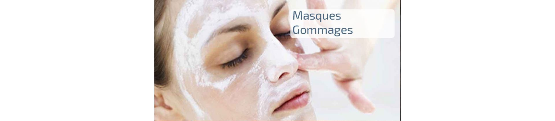 Gommage & Masques
